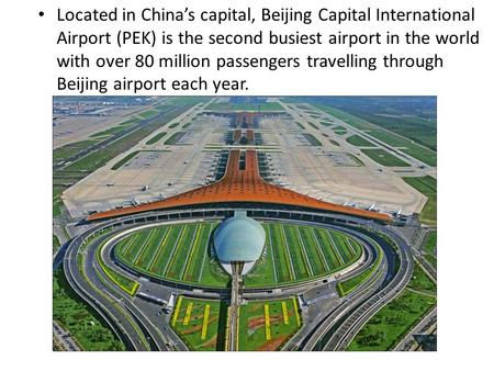 Located in China's capital, Beijing Capital International Airport (PEK) is the second busiest airport in the world with over 80 million passengers travelling.