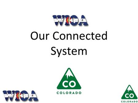 Our Connected System. Agenda WIOA Overview Our System Our Services.