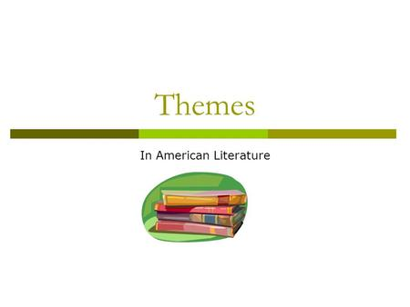 Themes In American Literature. Theme  Theme refers to universal views on life and society that can be discerned from the reading of a text.