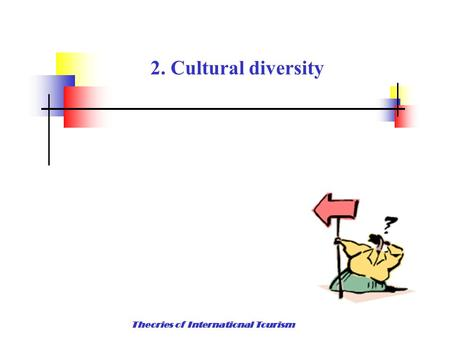2. Cultural diversity Theories of International Tourism.