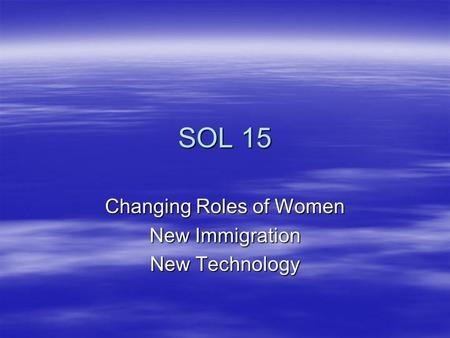 SOL 15 Changing Roles of Women New Immigration New Technology.