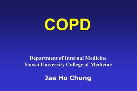 COPD Department of Internal Medicine Yonsei University College of Medicine Jae Ho Chung.