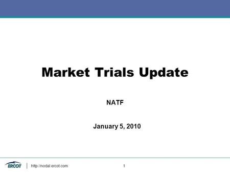 1 Market Trials Update NATF January 5, 2010.