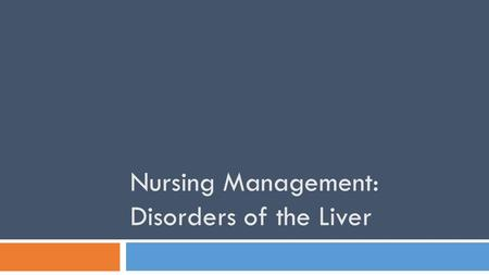 Nursing Management: Disorders of the Liver. Physiology  Metabolism  Protein, carbohydrates, fat  Detoxification  Excretion  Storage By Mariana Ruiz.