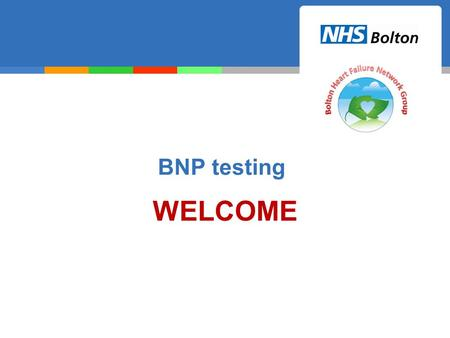 WELCOME BNP testing. Aims of this education package Better understanding of what BNP testing is How to appropriately use the test How to request the.