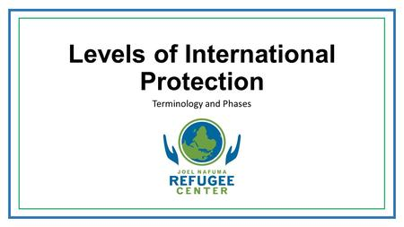 Levels of International Protection Terminology and Phases.
