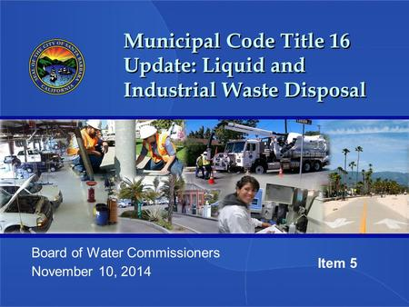 Municipal Code Title 16 Update: Liquid and Industrial Waste Disposal Board of Water Commissioners November 10, 2014 Item 5.