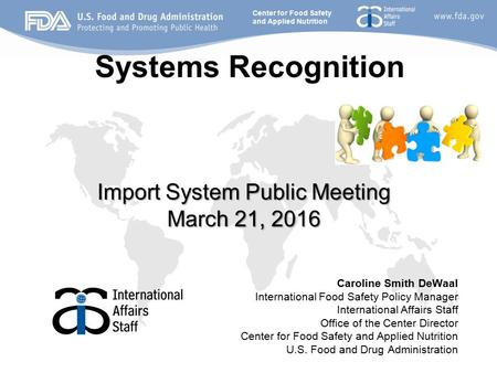 Center for Food Safety and Applied Nutrition Systems Recognition Import System Public Meeting March 21, 2016 Caroline Smith DeWaal International Food Safety.