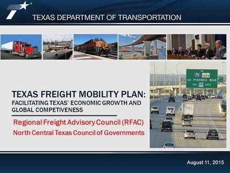 Goals and ObjectivesFeb. 20, 2014 TEXAS FREIGHT MOBILITY PLAN: FACILITATING TEXAS' ECONOMIC GROWTH AND GLOBAL COMPETIVENESS Regional Freight Advisory Council.
