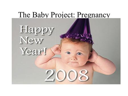 The Baby Project: Pregnancy. Signs of Pregnancy 1.No Menses –no menstruation 2.Morning Sickness 3.Change in size and fullness of breasts 4.Fatigue 5.Frequency.