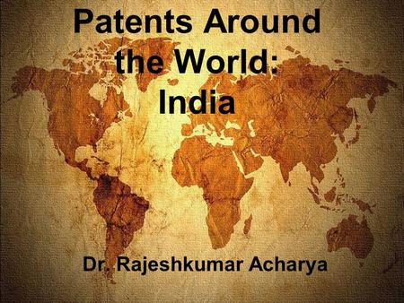 Patents Around the World: India Dr. Rajeshkumar Acharya.