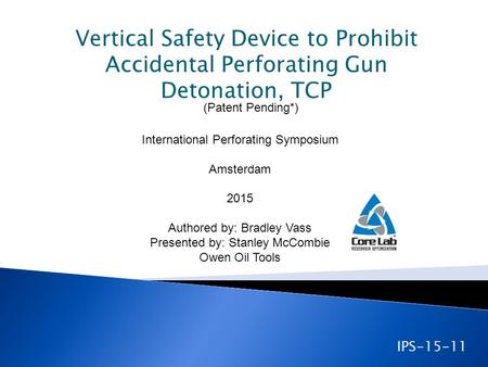 Vertical Safety Device to Prohibit Accidental Perforating Gun Detonation, TCP International Perforating Symposium Amsterdam 2015 Authored by: Bradley Vass.