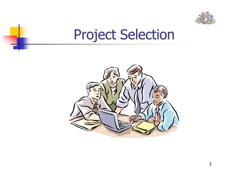 1 Project Selection. 2 I. Project Selection: Non-Numeric Models Sacred Cow Operating Necessity Competitive Necessity Product Line Extension Comparative.