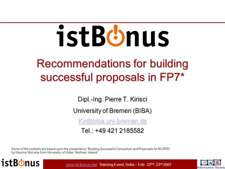 Www.ist-bonus.netwww.ist-bonus.net Training Event, Sofia – Feb 22 nd, 23 rd 2007 Recommendations for building successful proposals in FP7* Dipl.-Ing. Pierre.