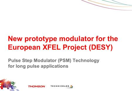 New prototype modulator for the European XFEL Project (DESY) Pulse Step Modulator (PSM) Technology for long pulse applications.