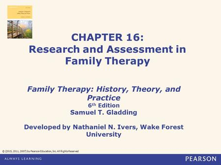 CHAPTER 16: Research and Assessment in Family Therapy Family Therapy: History, Theory, and Practice 6 th Edition Samuel T. Gladding Developed by Nathaniel.