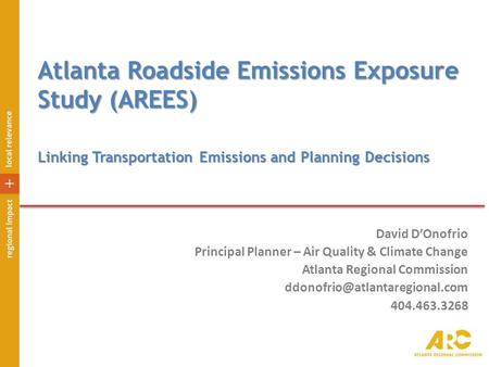 Atlanta Roadside Emissions Exposure Study (AREES) David D'Onofrio Principal Planner – Air Quality & Climate Change Atlanta Regional Commission