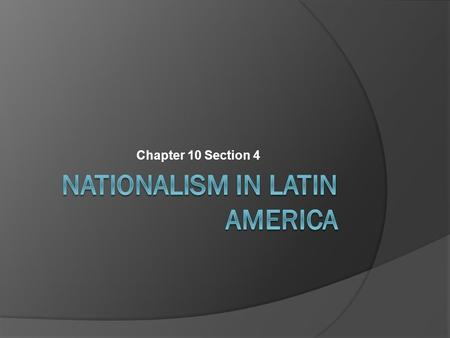 Chapter 10 Section 4. A. The Latin American Economy  Latin American economy based on exports  Argentina exported beef and wheat  Chile exported nitrates.