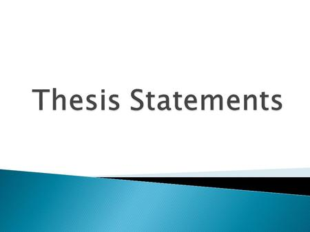  A thesis statement is the MAIN IDEA of your PAPER.  In other words, it is the BASE from which your ENTIRE paper is WRITTEN.