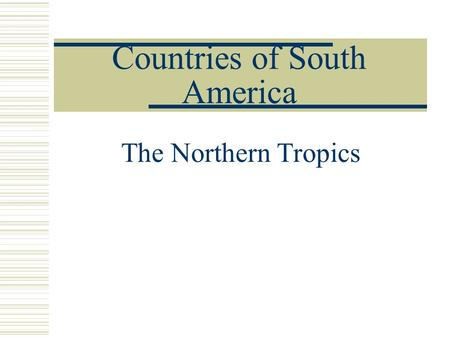 Countries of South America The Northern Tropics. South America.