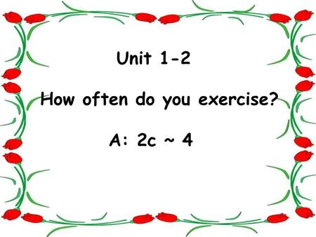 Unit 1-2 How often do you exercise? A: 2c ~ 4. Look and write the phrases. go to movies go skateboarding take exercise watch TV read books = do some reading.