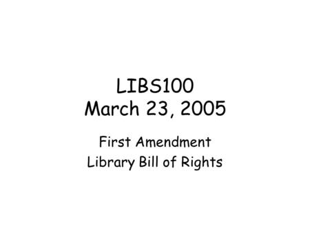 LIBS100 March 23, 2005 First Amendment Library Bill of Rights.