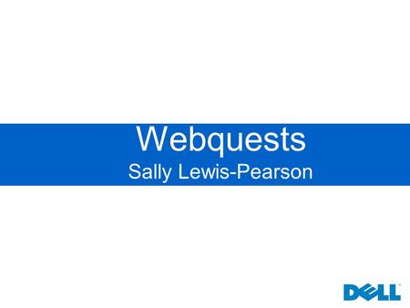 Webquests Sally Lewis-Pearson K12 Education Definition of a WebQuest A Web Quest is an inquiry based activity in which most or all of the information.