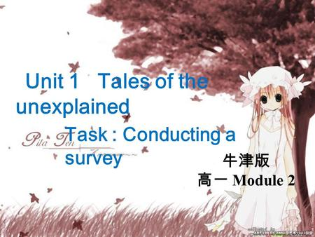 Unit 1 Tales of the unexplained Task : Conducting a survey 牛津版 高一 Module 2.