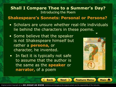 Shall I Compare Thee to a Summer's Day? Introducing the Poem Shakespeare's Sonnets: Personal or Persona? Scholars are unsure whether real-life individuals.