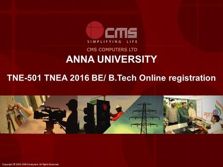 ANNA UNIVERSITY TNE-501 TNEA 2016 BE/ B.Tech Online registration Copyright © 2016 CMS Computers. All Rights Reserved.