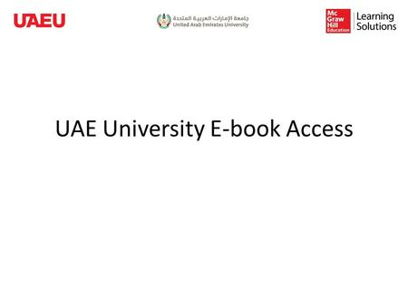 UAE University E-book Access. Visit:  & click the desired coursehttp://tinyurl.com/o3hvaky.