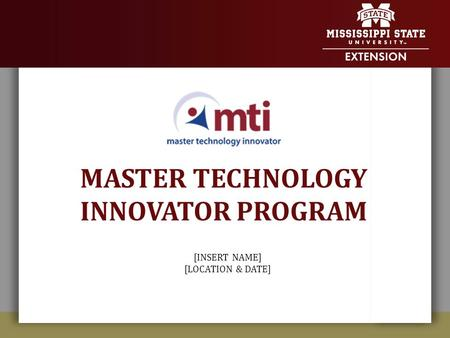 MASTER TECHNOLOGY INNOVATOR PROGRAM [INSERT NAME] [LOCATION & DATE]