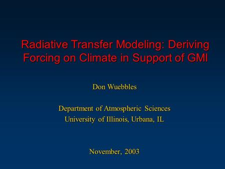 Radiative Transfer Modeling: Deriving Forcing on Climate in Support of GMI Don Wuebbles Department of Atmospheric Sciences University of Illinois, Urbana,