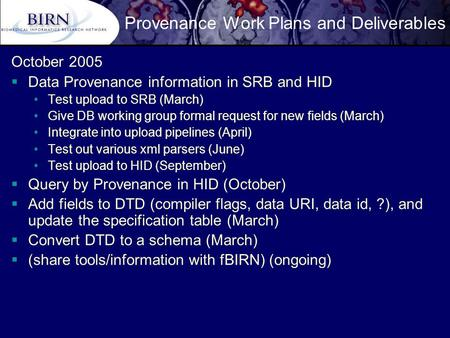 Provenance Work Plans and Deliverables October 2005  Data Provenance information in SRB and HID Test upload to SRB (March) Give DB working group formal.