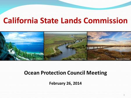 1 California State Lands Commission Ocean Protection Council Meeting February 26, 2014 Department of Water Resourceswww.remote.ucdavis.eduPhoto courtesy.