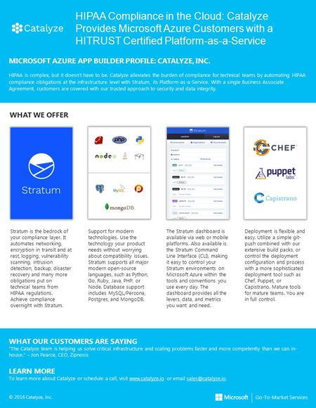 © 2016 Catalyze, Inc. Go-To-Market Services HIPAA Compliance in the Cloud: Catalyze Provides Microsoft Azure Customers with a HITRUST Certified Platform-as-a-Service.