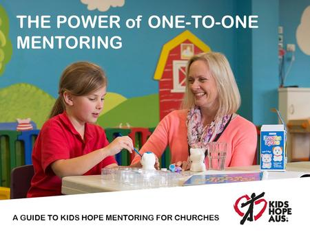 THE POWER of ONE-TO-ONE MENTORING A GUIDE TO KIDS HOPE MENTORING FOR CHURCHES.