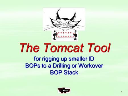 1 The Tomcat Tool for rigging up smaller ID BOPs to a Drilling or Workover BOP Stack.