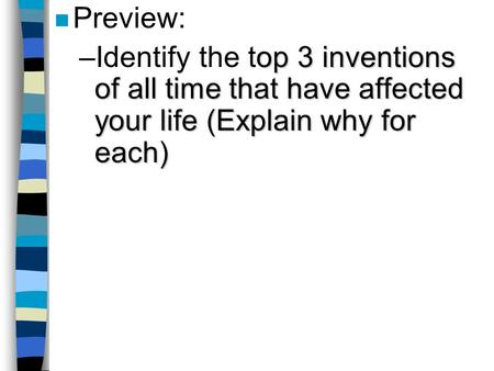 N Preview: op 3 inventions of all time that have affected your life (Explain why for each) –Identify the top 3 inventions of all time that have affected.