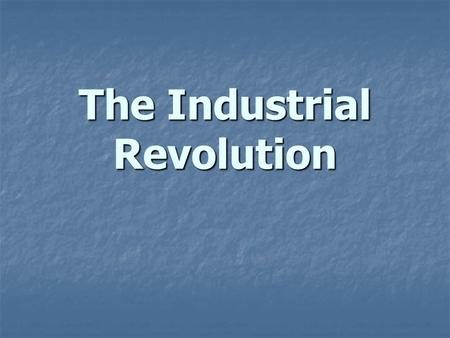 The Industrial Revolution. Industrial Revolution The shift, beginning in England during the 18 th century, from making goods by hand to making them by.