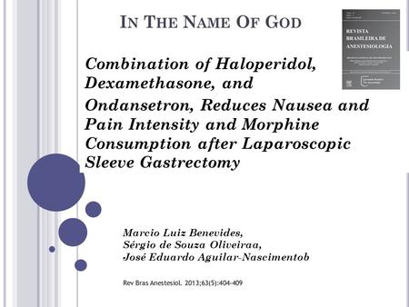 I N T HE N AME O F G OD Combination of Haloperidol, Dexamethasone, and Ondansetron, Reduces Nausea and Pain Intensity and Morphine Consumption after Laparoscopic.