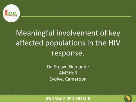 Meaningful involvement of key affected populations in the HIV response. Dr. Steave Nemande AMSHeR Evolve, Cameroon.