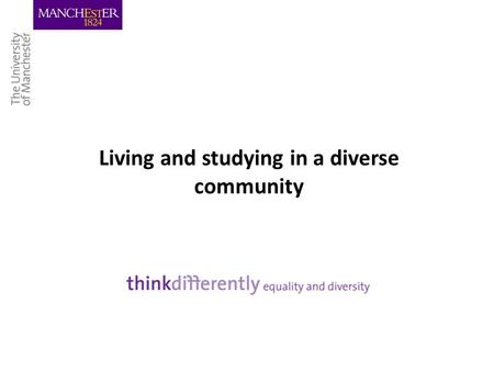 Living and studying in a diverse community. Outline of Session Why Diversity? Diversity and the University What about you? What is it? Student Diversity.