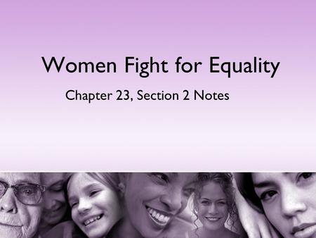 Women Fight for Equality Chapter 23, Section 2 Notes.