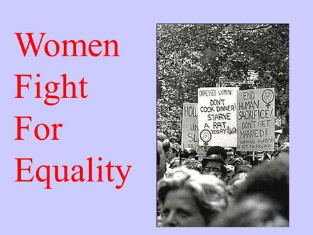 Women Fight For Equality. The Feminine Mystique Sparks Second- Wave Feminism Many women are dissatisfied with the return to domesticity that the end of.