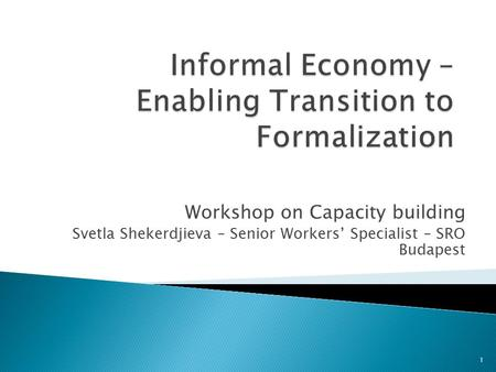 Workshop on Capacity building Svetla Shekerdjieva – Senior Workers' Specialist – SRO Budapest 1.