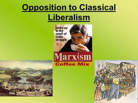 Opposition to Classical Liberalism. Classical liberalism was more concerned with industrial efficiency and the accumulation of private wealth than it.