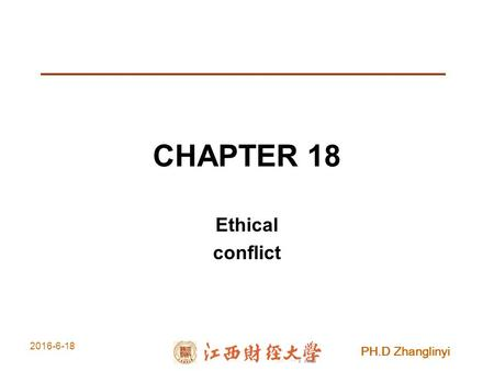 PH.D Zhanglinyi 2016-6-18 CHAPTER 18 Ethical conflict.