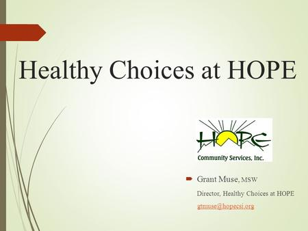 Healthy Choices at HOPE  Grant Muse, MSW Director, Healthy Choices at HOPE