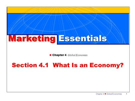 Chapter 4 Global Economies 1 Section 4.1 What Is an Economy? Marketing Essentials.